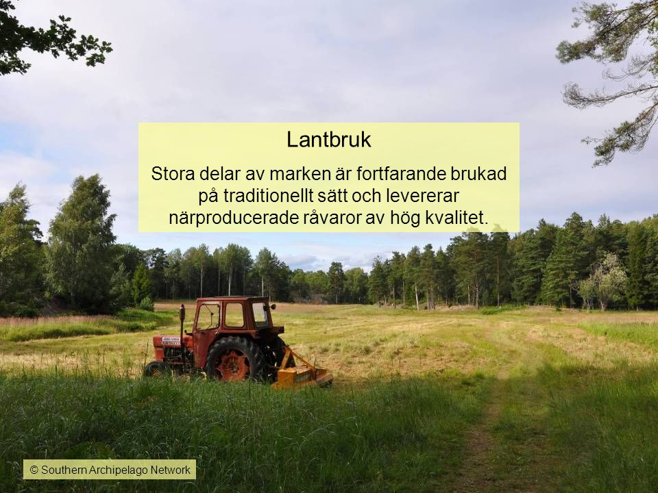 Lantbruk Stora delar av marken är fortfarande brukad på traditionellt sätt och levererar närproducerade råvaror av hög kvalitet.