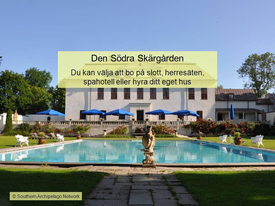 Den Södra Skärgården Du kan välja att bo på slott, herresäten, spahotell eller hyra ditt eget hus.