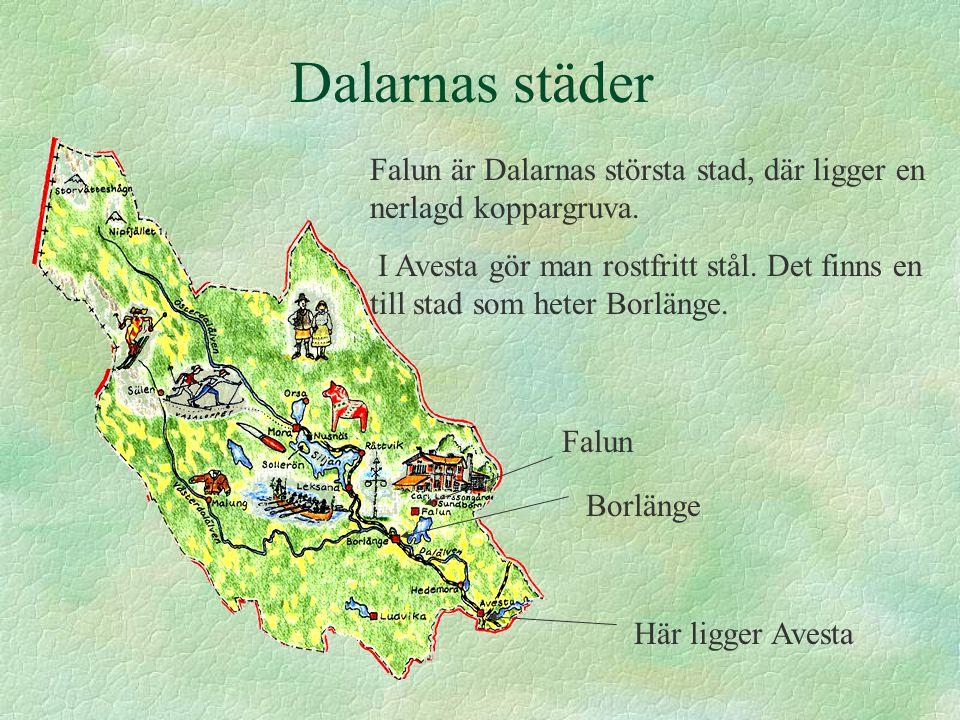 Dalarnas städer Falun är Dalarnas största stad, där ligger en nerlagd koppargruva.