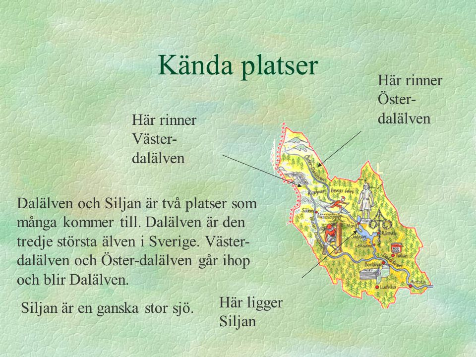 Kända platser Här rinner Öster- dalälven Här rinner Väster- dalälven