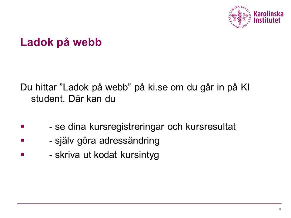 Ladok på webb Du hittar Ladok på webb på ki.se om du går in på KI student. Där kan du. - se dina kursregistreringar och kursresultat.