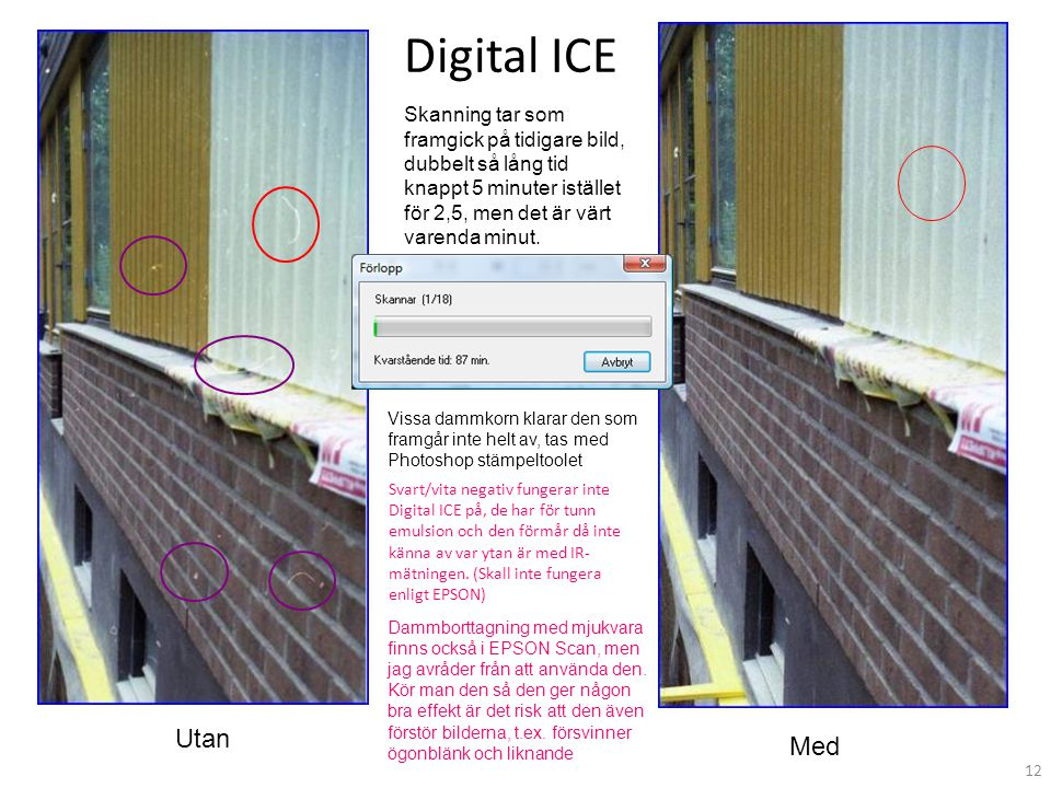 Digital ICE Skanning tar som framgick på tidigare bild, dubbelt så lång tid knappt 5 minuter istället för 2,5, men det är värt varenda minut.
