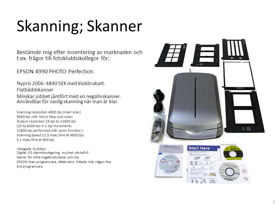 Skanning; Skanner Bestämde mig efter inventering av marknaden och t.ex. frågor till fotoklubbskollegor för: