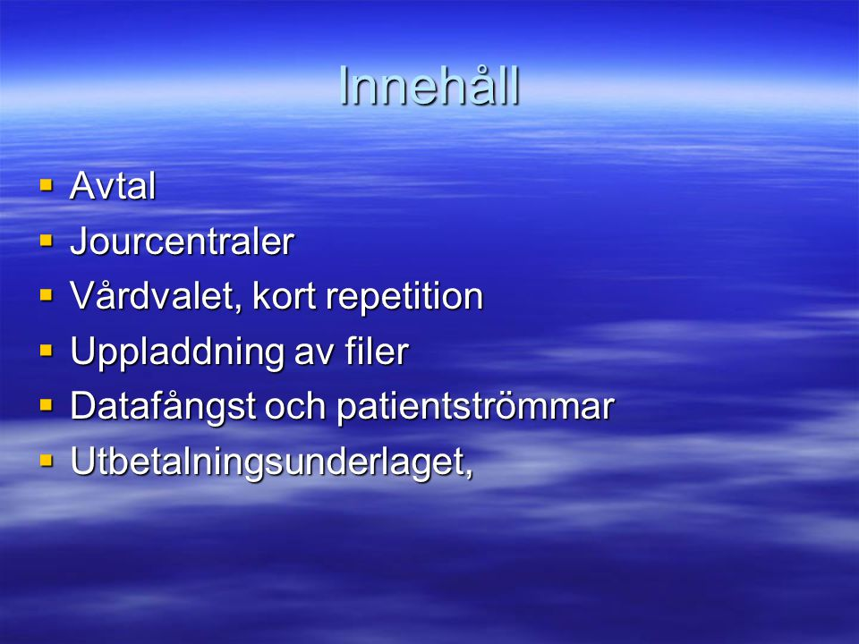 Innehåll Avtal Jourcentraler Vårdvalet, kort repetition