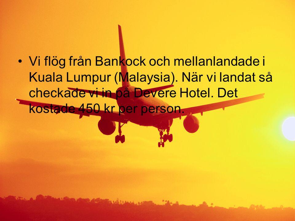 Vi flög från Bankock och mellanlandade i Kuala Lumpur (Malaysia)