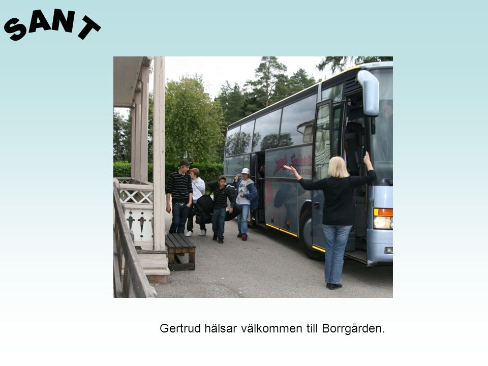 SANT Gertrud hälsar välkommen till Borrgården.