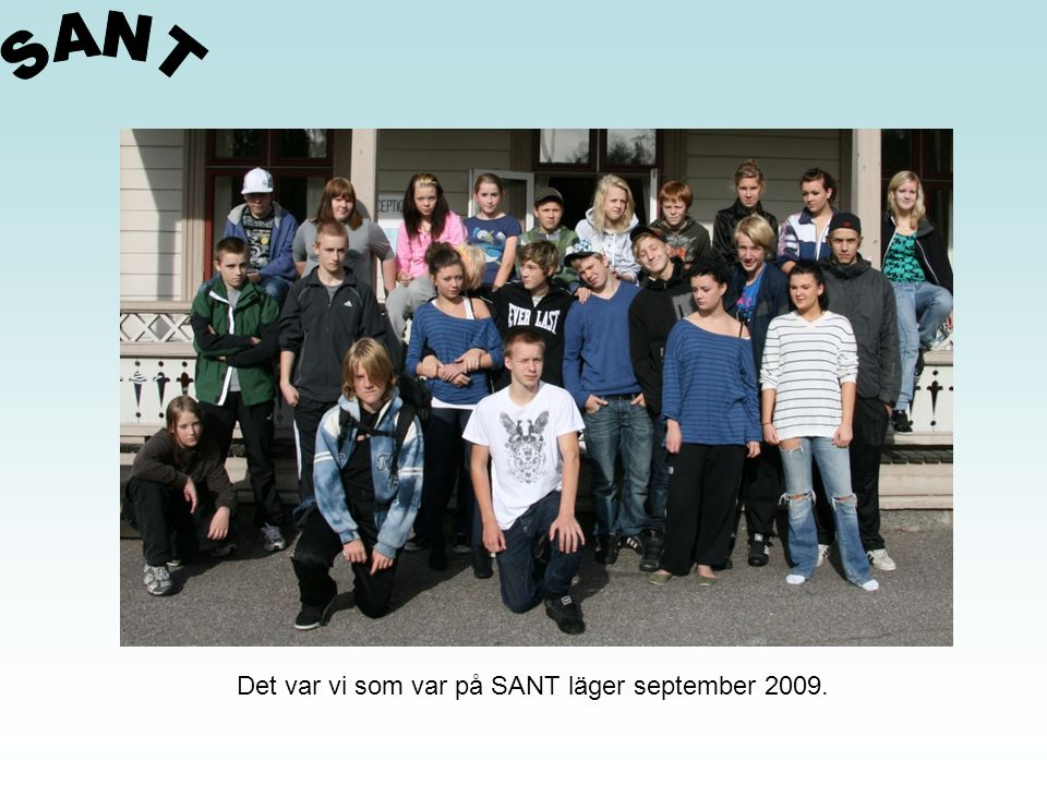 SANT Det var vi som var på SANT läger september 2009.