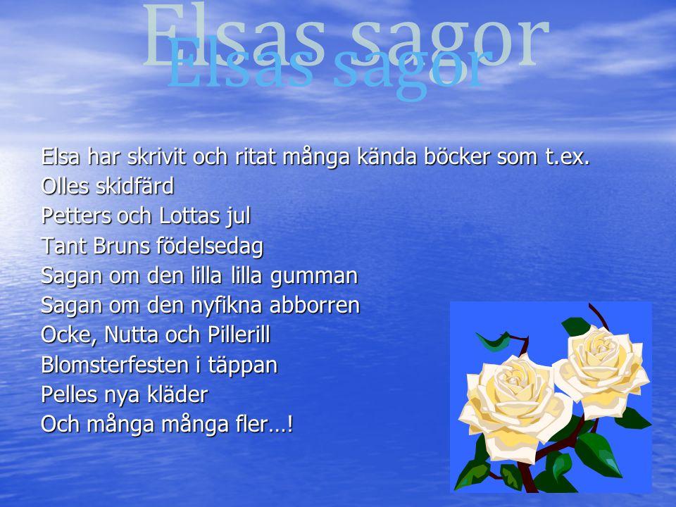Elsas sagor Elsa har skrivit och ritat många kända böcker som t.ex.