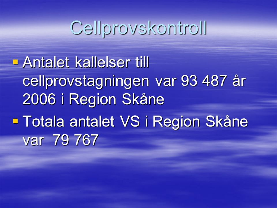 Cellprovskontroll Antalet kallelser till cellprovstagningen var 93 487 år 2006 i Region Skåne.