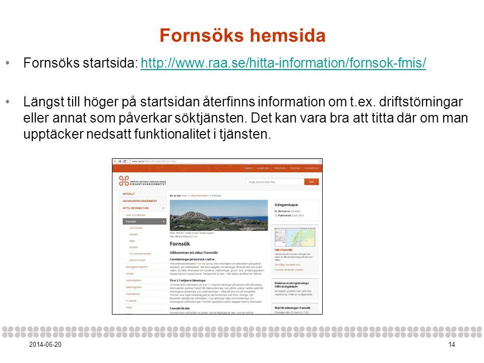 Fornsöks hemsida Fornsöks startsida: http://www.raa.se/hitta-information/fornsok-fmis/