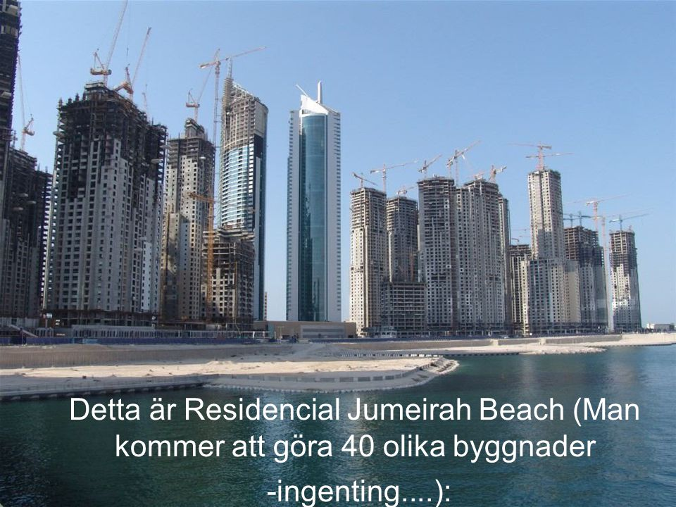 Detta är Residencial Jumeirah Beach (Man kommer att göra 40 olika byggnader