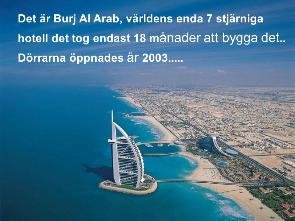 Det är Burj Al Arab, världens enda 7 stjärniga