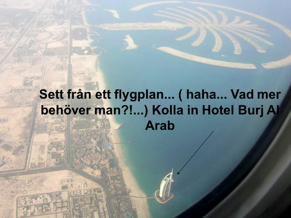 Sett från ett flygplan. ( haha. Vad mer behöver man