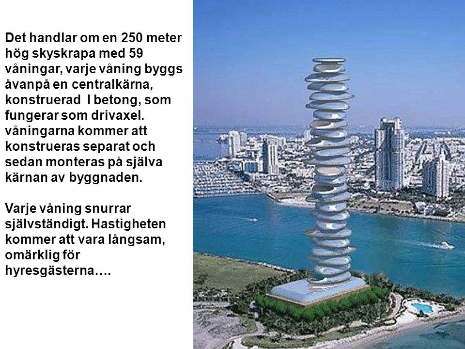 Det handlar om en 250 meter hög skyskrapa med 59 våningar, varje våning byggs åvanpå en centralkärna, konstruerad I betong, som fungerar som drivaxel. våningarna kommer att konstrueras separat och sedan monteras på själva kärnan av byggnaden.