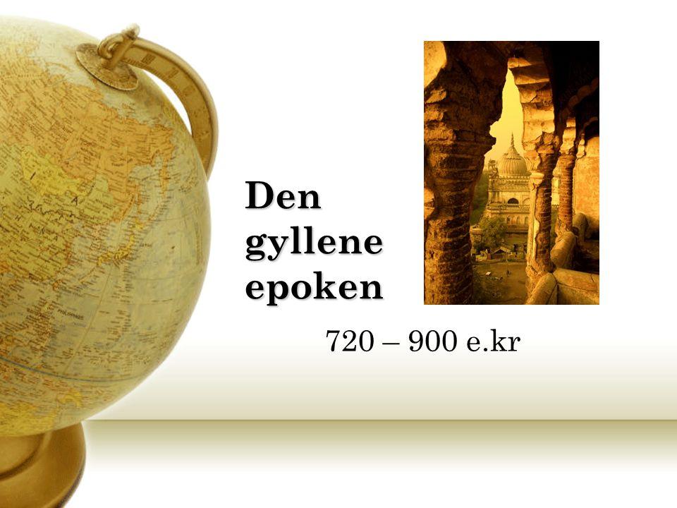 Den gyllene epoken 720 – 900 e.kr