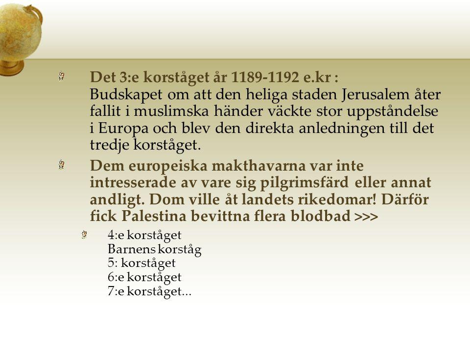 Det 3:e korståget år 1189-1192 e.kr : Budskapet om att den heliga staden Jerusalem åter fallit i muslimska händer väckte stor uppståndelse i Europa och blev den direkta anledningen till det tredje korståget.