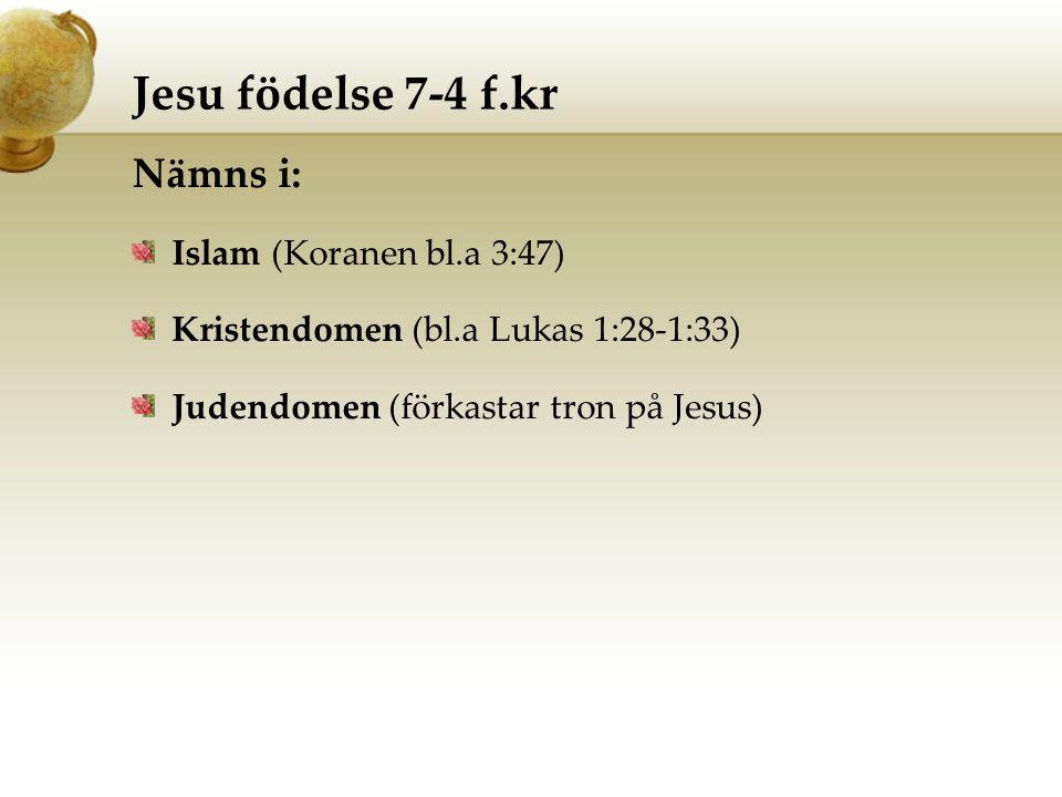 Jesu födelse 7-4 f.kr Nämns i: Islam (Koranen bl.a 3:47)