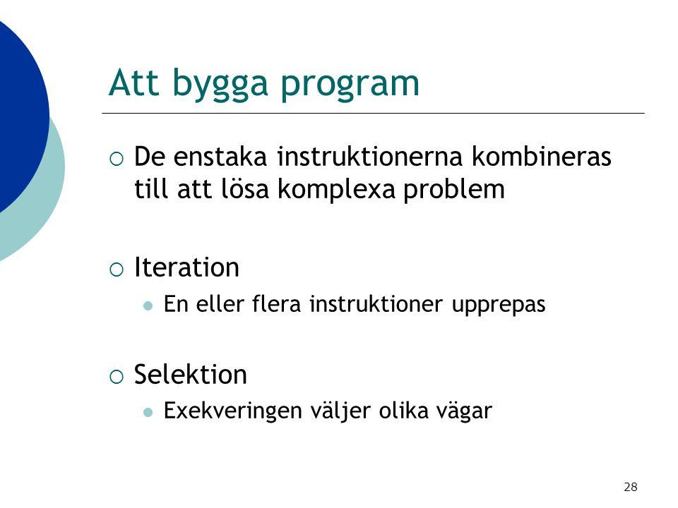 Att bygga program De enstaka instruktionerna kombineras till att lösa komplexa problem. Iteration.