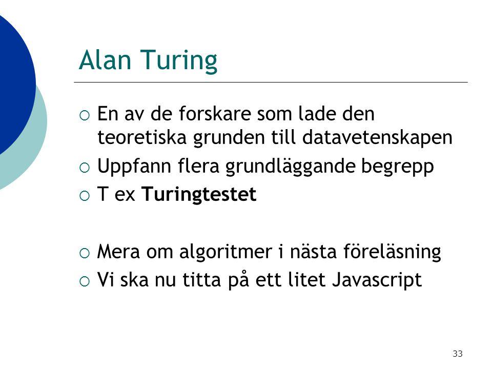 Alan Turing En av de forskare som lade den teoretiska grunden till datavetenskapen. Uppfann flera grundläggande begrepp.