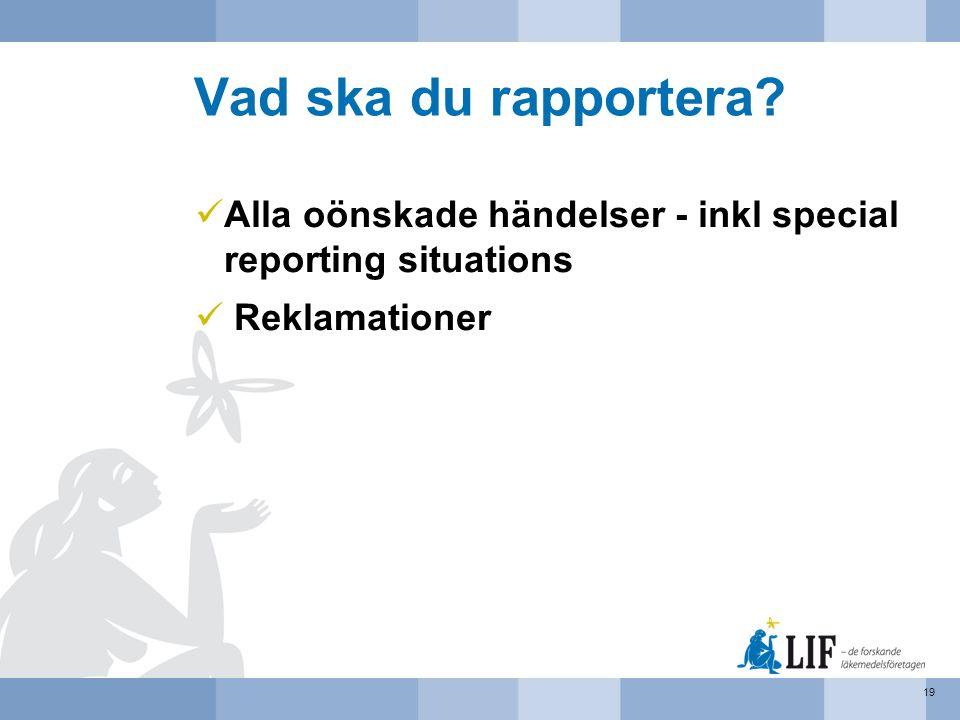 Vad ska du rapportera Alla oönskade händelser - inkl special reporting situations Reklamationer