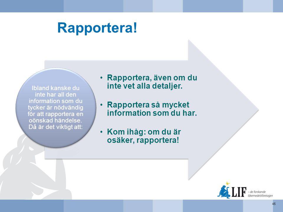 Rapportera! Rapportera, även om du inte vet alla detaljer.