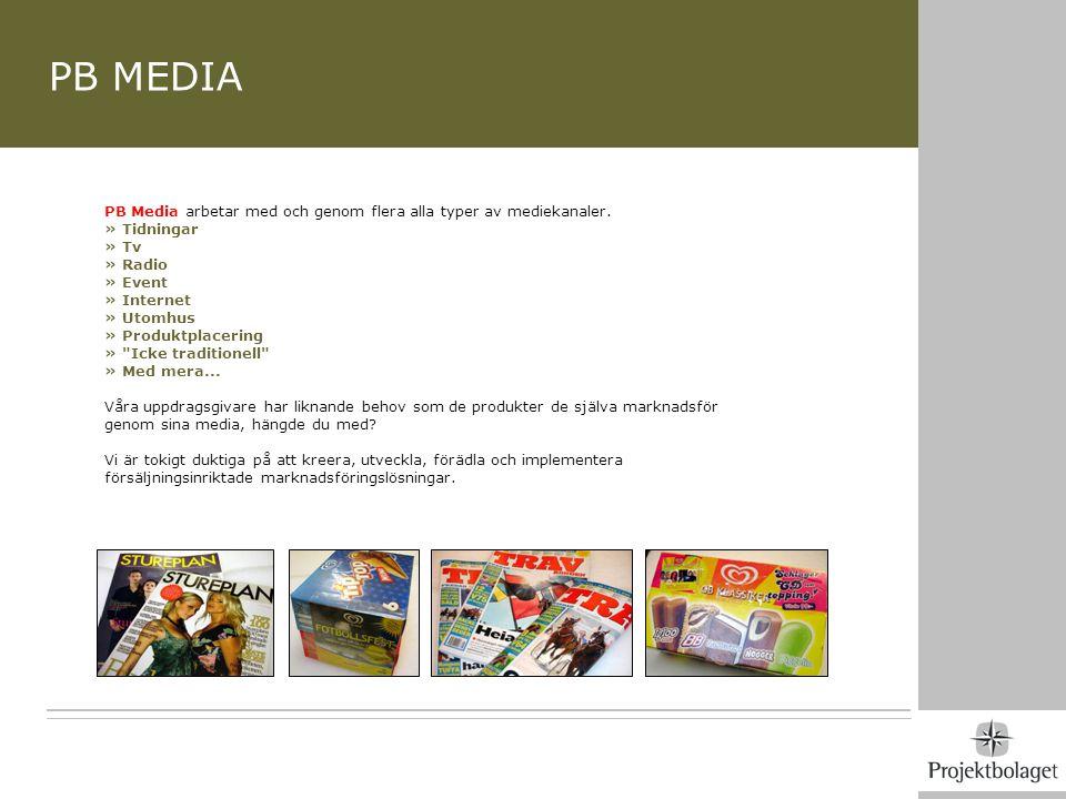 PB MEDIA PB Media arbetar med och genom flera alla typer av mediekanaler. » Tidningar. » Tv. » Radio.