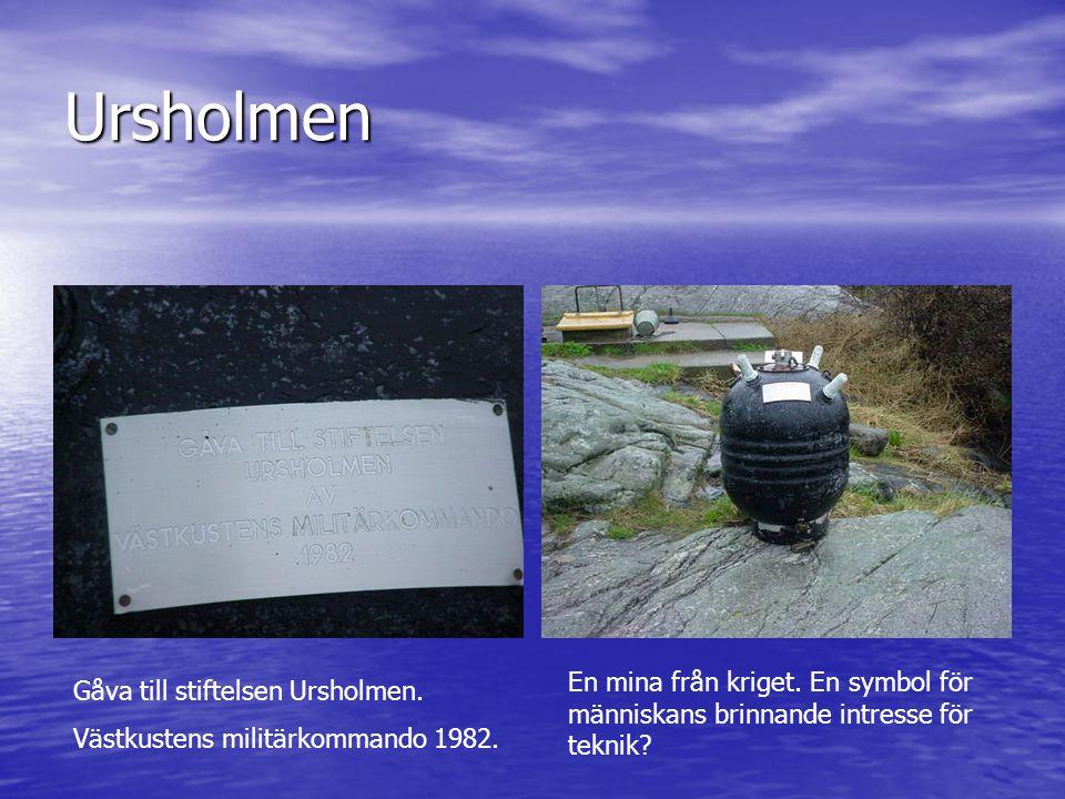 Ursholmen En mina från kriget. En symbol för människans brinnande intresse för teknik Gåva till stiftelsen Ursholmen.