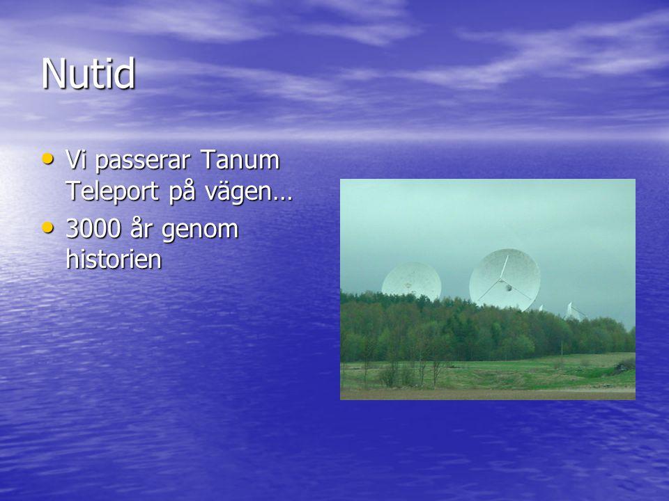 Nutid Vi passerar Tanum Teleport på vägen… 3000 år genom historien
