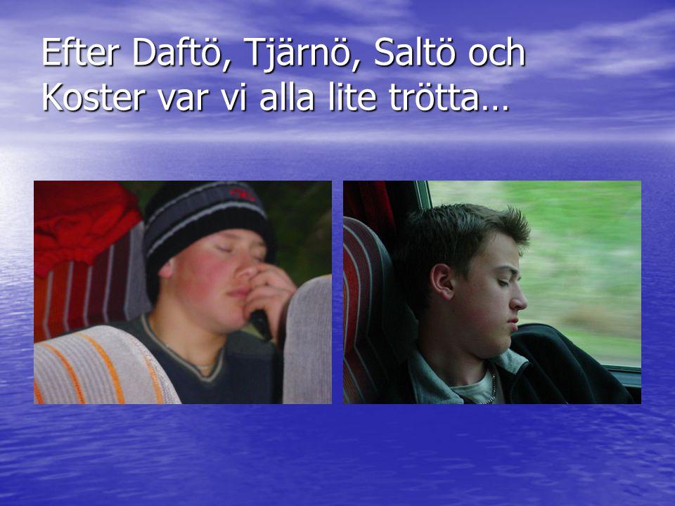 Efter Daftö, Tjärnö, Saltö och Koster var vi alla lite trötta…