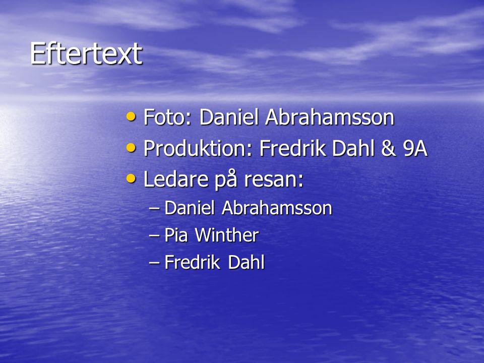 Eftertext Foto: Daniel Abrahamsson Produktion: Fredrik Dahl & 9A