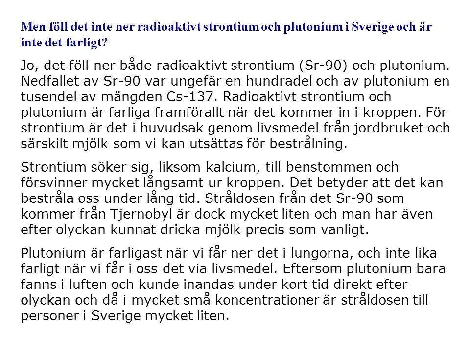 Men föll det inte ner radioaktivt strontium och plutonium i Sverige och är inte det farligt