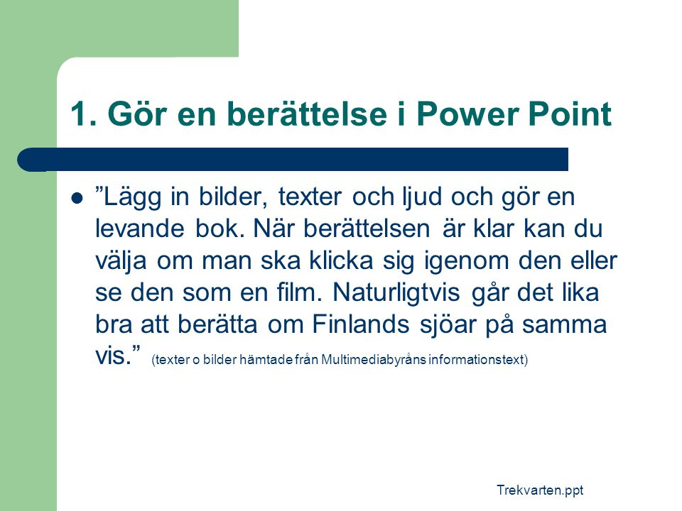 1. Gör en berättelse i Power Point