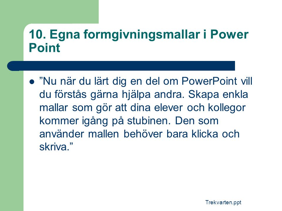 10. Egna formgivningsmallar i Power Point