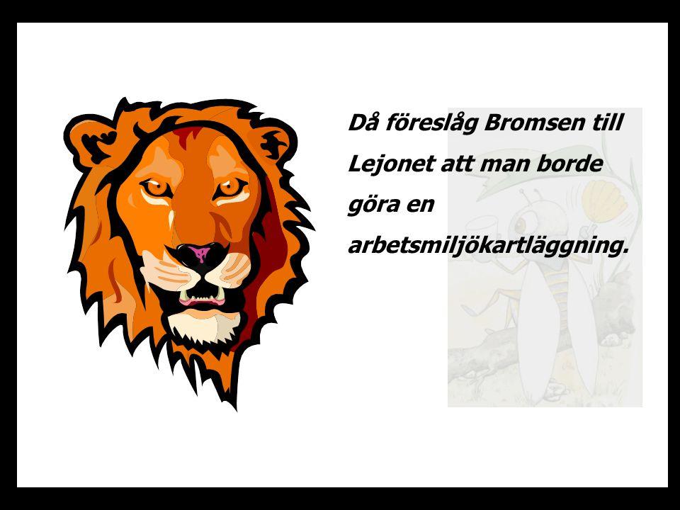 Då föreslåg Bromsen till Lejonet att man borde göra en arbetsmiljökartläggning.