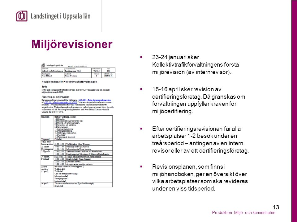 Miljörevisioner 23-24 januari sker Kollektivtrafikförvaltningens första miljörevision (av internrevisor).