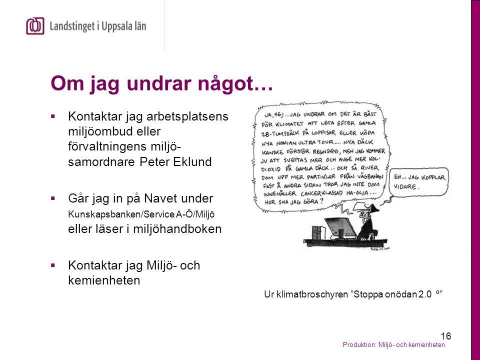 Om jag undrar något… Kontaktar jag arbetsplatsens miljöombud eller förvaltningens miljö-samordnare Peter Eklund.