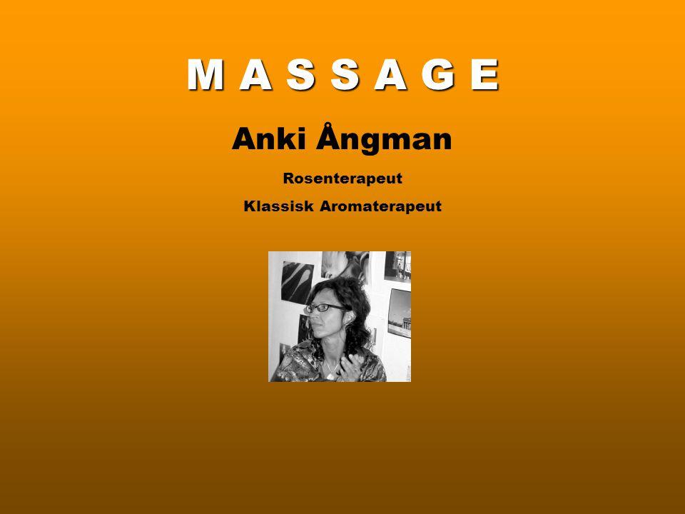 M A S S A G E Anki Ångman Rosenterapeut Klassisk Aromaterapeut