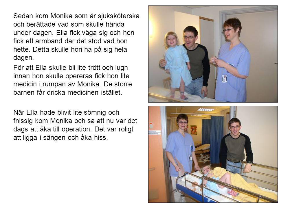 Sedan kom Monika som är sjuksköterska och berättade vad som skulle hända under dagen. Ella fick väga sig och hon fick ett armband där det stod vad hon hette. Detta skulle hon ha på sig hela dagen.