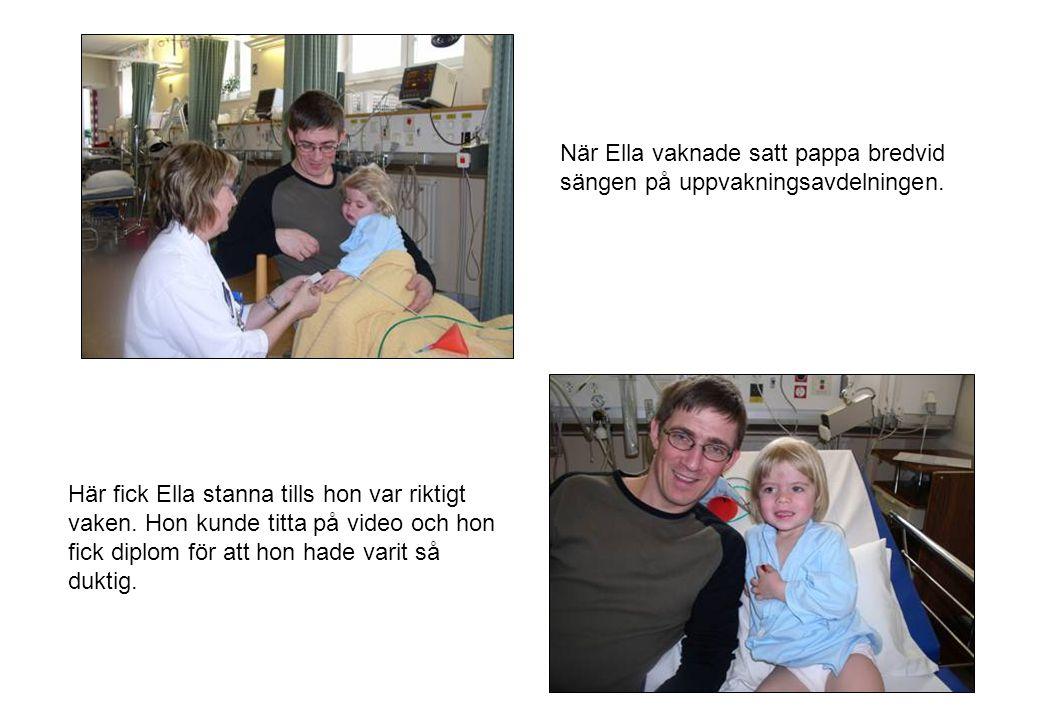 När Ella vaknade satt pappa bredvid sängen på uppvakningsavdelningen.