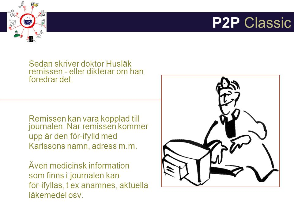P2P Classic Sedan skriver doktor Husläk remissen - eller dikterar om han föredrar det. Remissen kan vara kopplad till journalen. När remissen kommer.