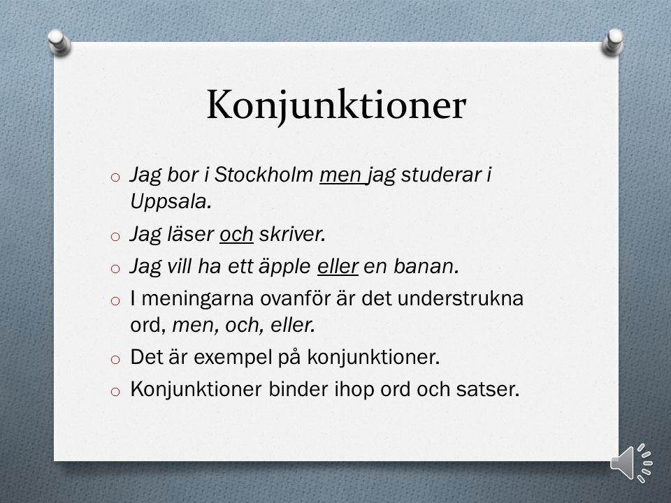 Konjunktioner Jag bor i Stockholm men jag studerar i Uppsala.