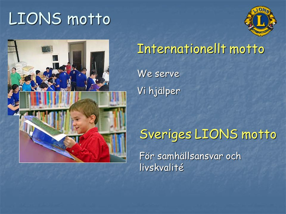 LIONS motto Internationellt motto Sveriges LIONS motto We serve