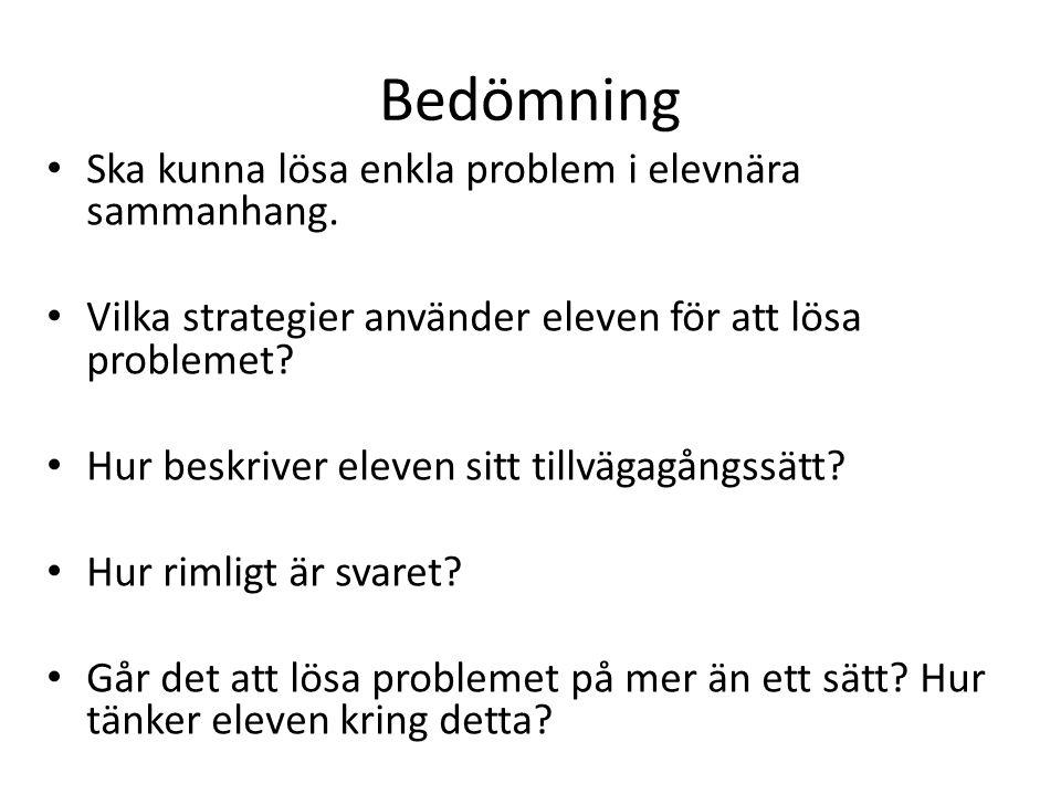 Bedömning Ska kunna lösa enkla problem i elevnära sammanhang.