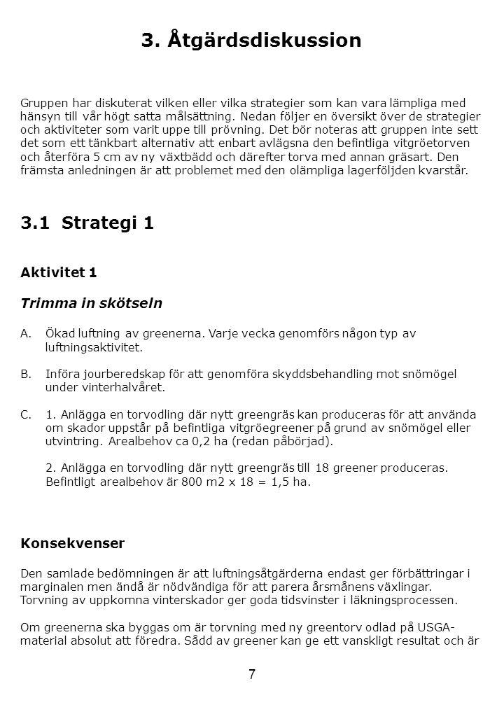 3. Åtgärdsdiskussion 3.1 Strategi 1 Aktivitet 1 Trimma in skötseln