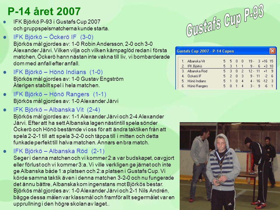 P-14 året 2007 Gustafs Cup P-93. IFK Björkö P-93 i Gustafs Cup 2007 och gruppspelsmatcherna kunde starta.