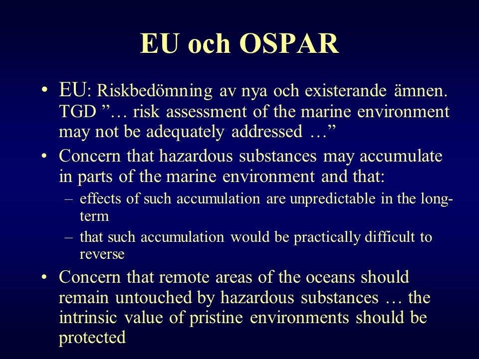 EU och OSPAR EU: Riskbedömning av nya och existerande ämnen. TGD … risk assessment of the marine environment may not be adequately addressed …