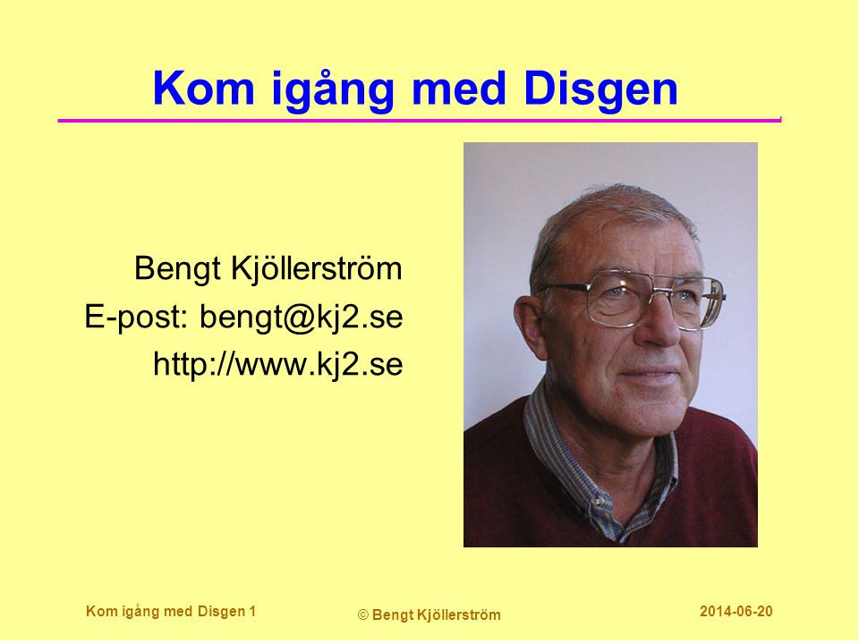 Kom igång med Disgen Bengt Kjöllerström E-post: bengt@kj2.se http://www.kj2.se Kom igång med Disgen 1.