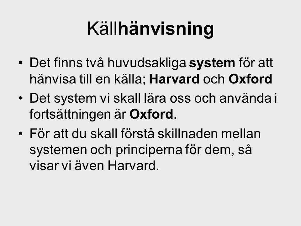 Källhänvisning Det finns två huvudsakliga system för att hänvisa till en källa; Harvard och Oxford.