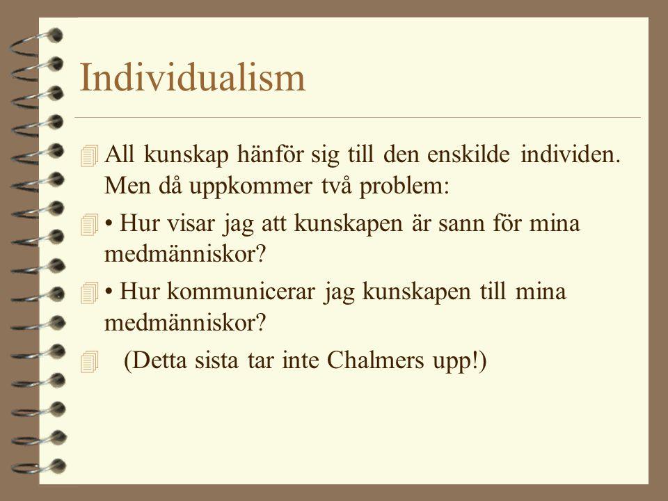 Individualism All kunskap hänför sig till den enskilde individen. Men då uppkommer två problem:
