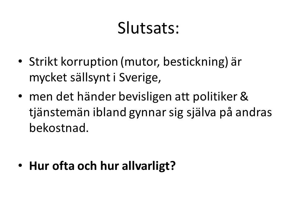 Slutsats: Strikt korruption (mutor, bestickning) är mycket sällsynt i Sverige,
